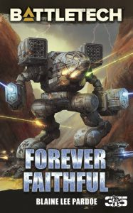 Sarna.net News: Forever Faithful, Blaine Lee Pardoe's Latest BattleTech Novel, Now Available For Pre-Order